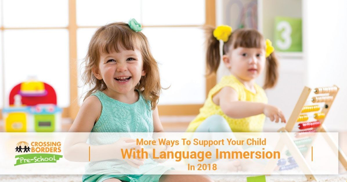 MORE WAYS TO SUPPORT YOUR CHILD WITH LANGUAGE IMMERSION IN 2018