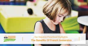 OUR HOUSTON PRESCHOOL HIGHLIGHTS THE BENEFITS OF FRENCH IMMERSION