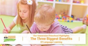 OUR IMMERSION PRESCHOOL HIGHLIGHTS THE THREE BIGGEST BENEFITS OF LANGUAGE LEARNING