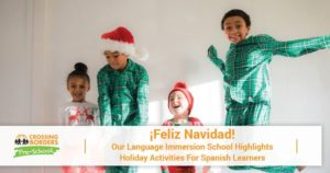 OUR LANGUAGE IMMERSION SCHOOL HIGHLIGHTS HOLIDAY ACTIVITIES FOR SPANISH LEARNERS