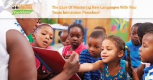 THE EASE OF MASTERING NEW LANGUAGES WITH YOUR TEXAS IMMERSION PRESCHOOL