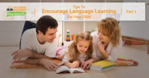 TIPS TO ENCOURAGE LANGUAGE LEARNING FOR YOUR CHILD PART 1