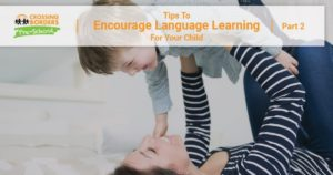 TIPS TO ENCOURAGE LANGUAGE LEARNING FOR YOUR CHILD PART 2